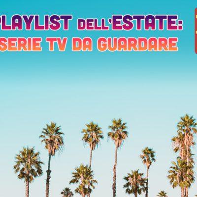 Le serie tv da vedere questa estate