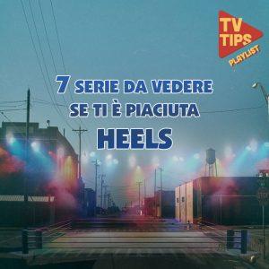 Quali serie vedere come Heels